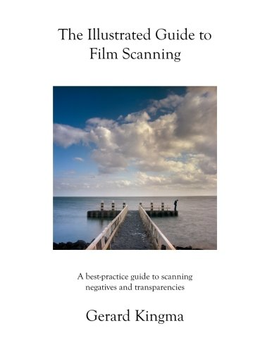 9781484137437: The Illustrated Guide to Film Scanning: A best-practice guide to scanning negatives and transparencies