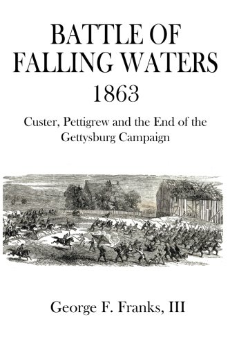 9781484138373: Battle of Falling Waters 1863: Custer, Pettigrew and the End of the Gettysburg Campaign