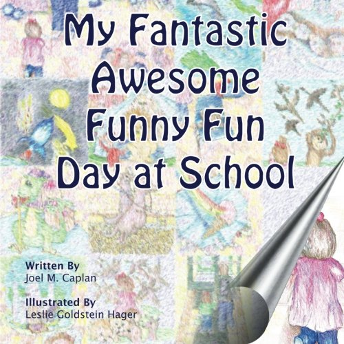 My Fantastic Awesome Funny Fun Day at School: Caplan, Joel M