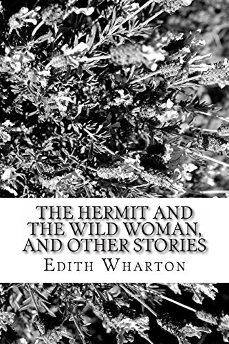 The Hermit and the Wild Woman, and Other Stories (1484142071) by Edith Wharton