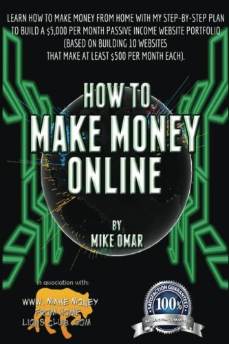 9781484143889: How to Make Money Online: Learn how to make money from home with my step-by-step plan to build a $5000 per month passive income website portfolio (of ... each) (THE MAKE MONEY FROM HOME LIONS CLUB)