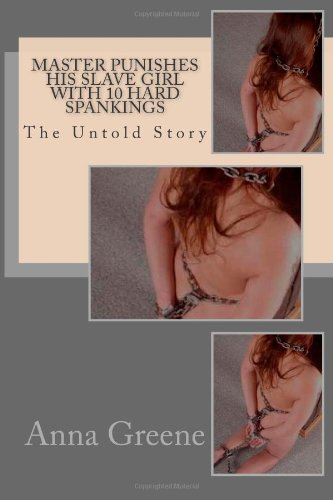 9781484144428: Master Punishes His Slave Girl with 10 Hard Spankings: The Untold Story