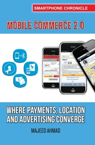 9781484144923: Mobile Commerce 2.0: Where Payments, Location and Advertising Converge (Smartphone Chronicle)