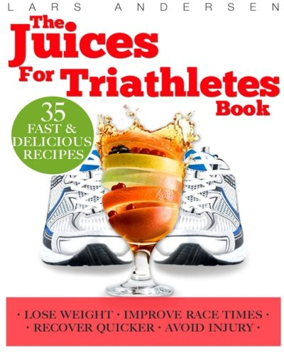 9781484145180: Juices for Triathletes: The Recipes, Nutrition and Diet Solution for Maximum Endurance and Improved Training Results for Sprint through to Ironman Distance Triathlons (Food for Fitness Series)
