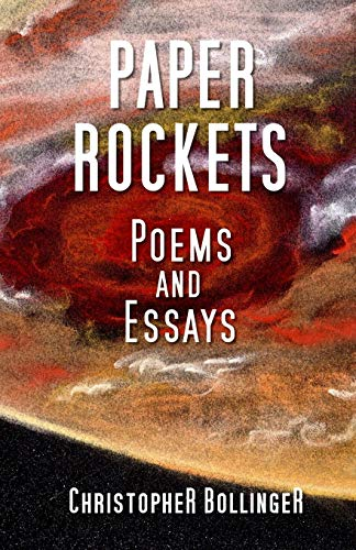 Paper Rockets: Poems and Essays: Bollinger, Christopher James