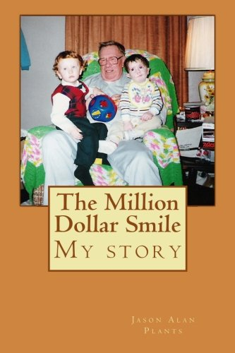 The Million Dollar Smile: My story: Plants, Jason Alan