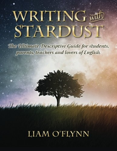 9781484148457: Writing with Stardust: The Ultimate Descriptive Guide for students, parents,teachers and lovers of English.