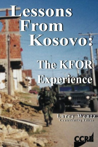Lessons From Kosovo: The KFOR Experience: Wentz, Larry