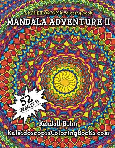 Mandala Adventure II: A Kaleidoscopia Coloring Book: Bohn, Kendall