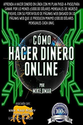 Como Hacer Dinero Online: Aprenda a Hacer: Mike Omar