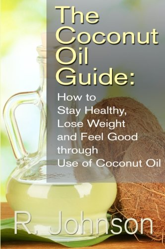 9781484150344: The Coconut Oil Guide: How to Stay Healthy, Lose Weight and Feel Good through Use of Coconut Oil