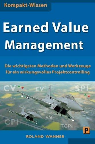 9781484155554: Earned Value Management: Die wichtigsten Methoden und Werkzeuge für ein wirkungsvolles Projektcontrolling