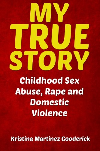 9781484156445: My True Story: Childhood Sex Abuse, Rape and Domestic Violence