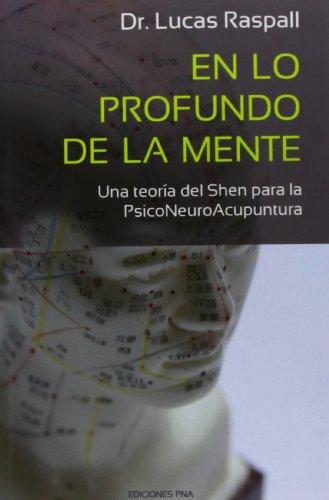 9781484157015: En lo profundo de la mente: Una teoría del Shen para la Psiconeuroacupuntura (Ediciones PNA) (Volume 1) (Spanish Edition)