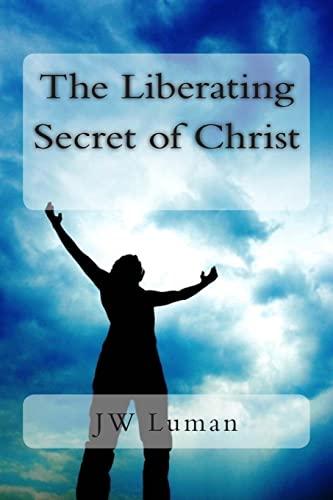 9781484157565: The Liberating Secret of Christ