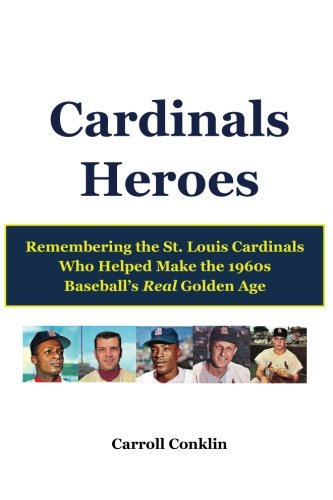 9781484161906: Cardinals Heroes: Remembering the St. Louis Cardinals Who Helped make the 1960s Baseball's Real Golden Age