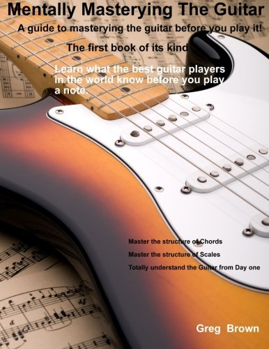 9781484163566: Mentally Mastering The Guitar: S guide to Mastering the guitar before you a play a note