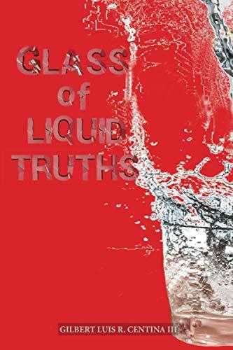 Glass of Liquid Truths: Gilbert Luis R.