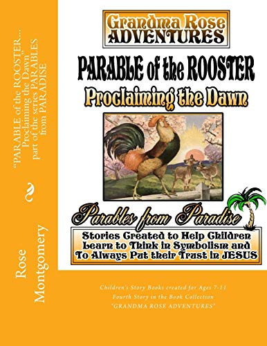 9781484165850: Parable of the ROOSTER... Proclaiming the Dawn (PARABLES from PARADISE) (Volume 5)