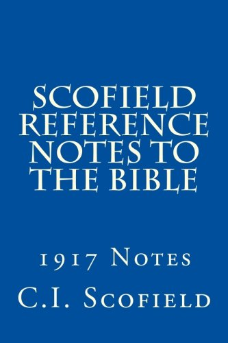 Scofield Reference Notes to the Bible: 1917: Scofield, C.I.