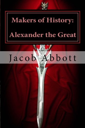 Makers of History: Alexander the Great: Abbott, MR Jacob