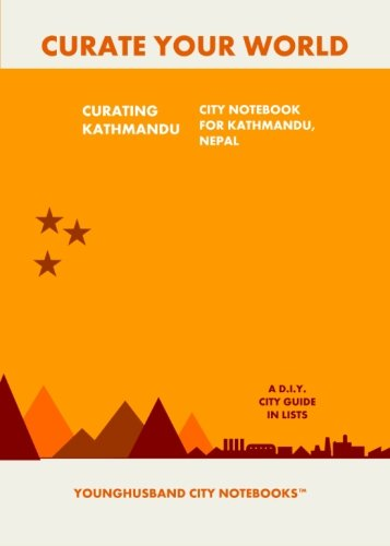 9781484171240: Curating Kathmadu: City Notebook For Kathmandu, Nepal: A D.I.Y. City Guide In Lists (Curate Your World)