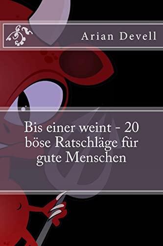 9781484171387: Bis einer weint - 20 böse Ratschläge für gute Menschen (German Edition)