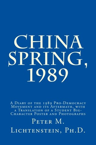 9781484172384: China Spring, 1989: A Diary of the 1989 Pro-Democracy Movement and its Aftermath, with a Translation of a Student Big-Character Poster and Photographs