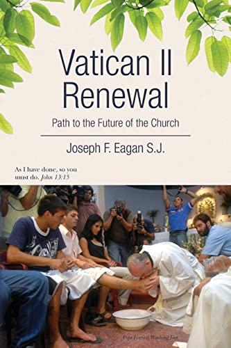 Vatican II Renewal, Path to the Future of the Church: NA: Eagan S.J., Joseph F.
