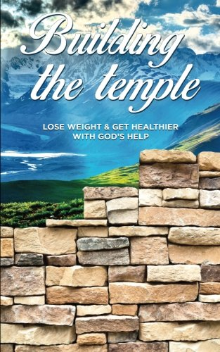 9781484175705: Building the Temple: Lose Weight & Get Healthier with God's Help