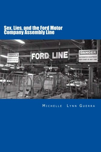 Sex, Lies, and the Ford Motor Company Assembly Line: Guerra, Michelle Lynn