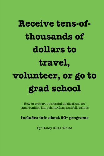 9781484180051: Receive tens-of-thousands of dollars to travel, volunteer, or go to grad school