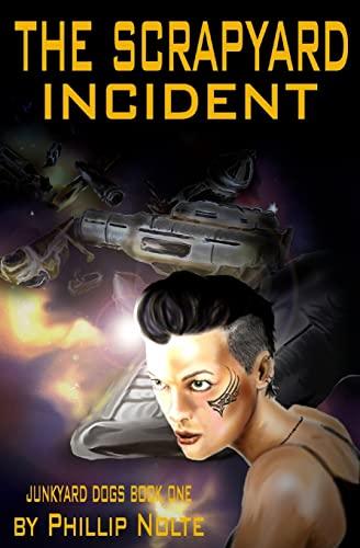 The Scrapyard Incident (Junkyard Dogs) (Volume 1): Nolte, Phillip