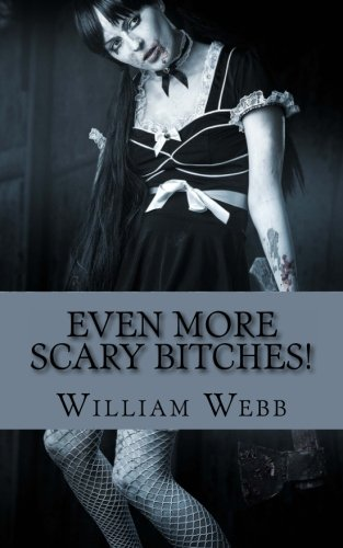 9781484181485: Even More Scary Bitches!: 15 More of the Scariest Women You'll Ever Meet!