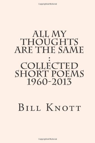 9781484181652: All My Thoughts Are the Same: Collected Short Poems 1960-2013