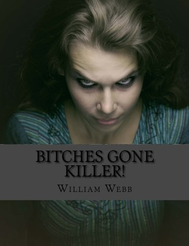 9781484182178: Bitches Gone Killer!: An Anthology of 45 of the Scariest Women You'll Ever Meet!