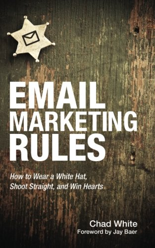 9781484183304: Email Marketing Rules: How to Wear a White Hat, Shoot Straight, and Win Hearts