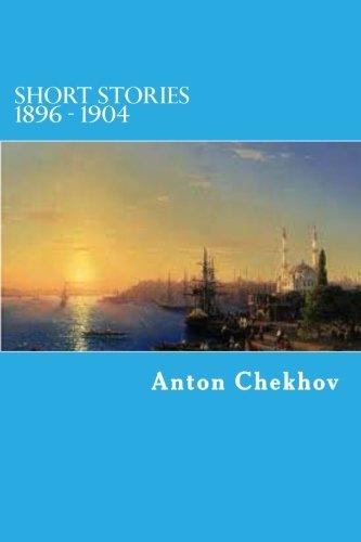 Short Stories 1896 - 1904 (The Complete Short Stories of Anton Chekov)
