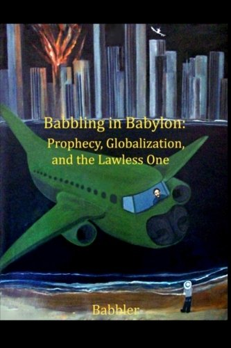 9781484183595: Babbling in Babylon: Prophesy Globalization and The Lawless One