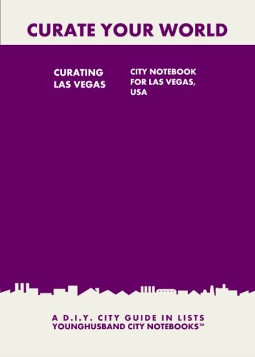 9781484184547: Curating Las Vegas: City Notebook For Las Vegas, USA: A D.I.Y. City Guide In Lists (Curate Your World)