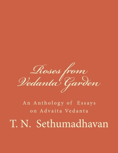 9781484185957: Roses from Vedanta Garden: An Anthology of Essays on Advaita Vedanta