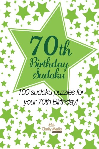 70th Birthday Sudoku: 100 sudoku puzzles for your 70th Birthday: Clarity Media