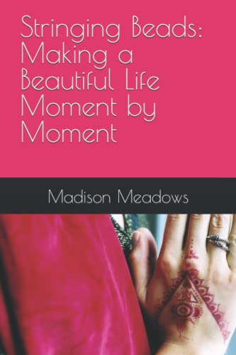 9781484191279: Stringing Beads: Making a Beautiful Life Moment by Moment
