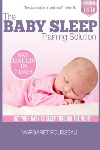 9781484192566: The Baby Sleep Training Solution: Get Your Baby to Sleep Through the Night (Baby & Parenting Books Series)