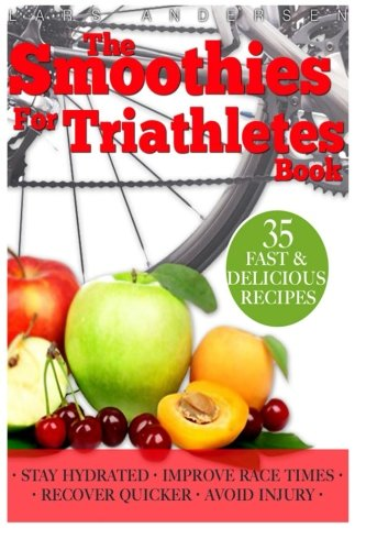 9781484192719: Smoothies for Triathletes: Recipes and Nutrition Plan to Support Triathlon Training from Sprint to Ironman and Beyond (Food for Fitness Series)