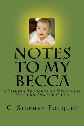 9781484193136: Notes to My Becca: A Father's Thoughts on Welcoming His Long-Awaited Child
