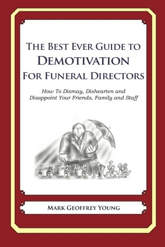 9781484193402: The Best Ever Guide to Demotivation for Funeral Directors: How To Dismay, Dishearten and Disappoint Your Friends, Family and Staff