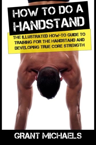 9781484194300: How to do a Handstand: The Illustrated How-To Guide to Training for the Handstand and Developing True Core Strength (Feats of Strength Series)