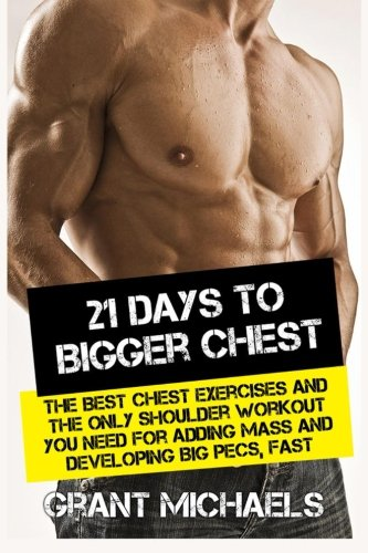 9781484194430: 21 Days to a Bigger Chest: The Illustrated Guide to the Best Chest Exercises and the ONLY Chest Workout You Need for Adding Mass and Developing Big Pecs, Fast (Feats of Strength Series)
