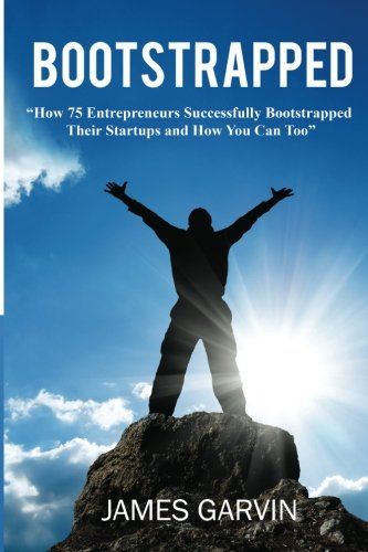 9781484197134: Bootstrapped: How 75 Entrepreneurs Successfully Bootstrapped Their Startups and How You Can Too